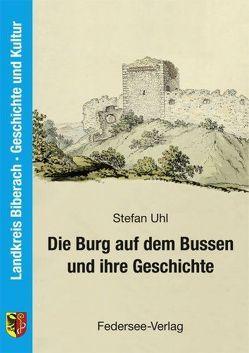 Die Burg auf dem Bussen und ihre Geschichte von Kramer,  Ferdinand, Uhl,  Stefan