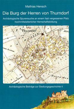 Die Burg der Herren von Thurndorf von Hensch,  Mathias, Pasda,  Kerstin, Wintergerst,  Eleonore