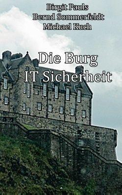 Die Burg IT-Sicherheit von Kuch,  Michael, Pauls,  Birgit, Sommerfeldt,  Bernd