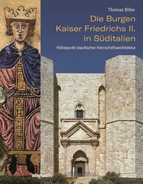 Die Burgen Kaiser Friedrichs II. in Süditalien von Biller,  Thomas