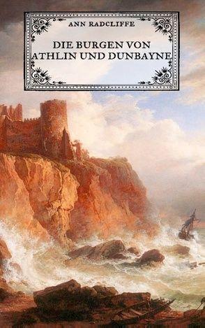 Die Burgen von Athlin und Dunbayne von Radcliffe,  Ann, Weber,  Maria