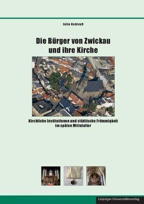 Die Bürger von Zwickau und ihre Kirche von Kahleyß,  Julia