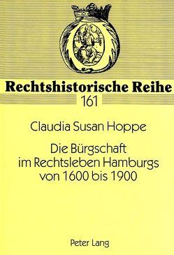 Die Bürgschaft im Rechtsleben Hamburgs von 1600 bis 1900 von Hoppe,  Claudia