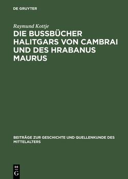 Die Bußbücher Halitgars von Cambrai und des Hrabanus Maurus von Kottje,  Raymund