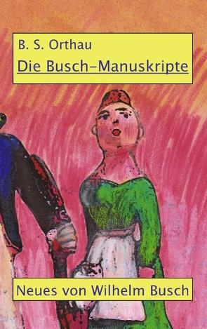 Die Busch-Manuskripte von Orthau,  B. S.