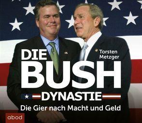 Die Bush Dynastie von Lehnen,  Stefan, Metzger,  Torsten