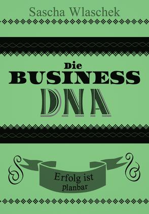 Die Business DNA von Wlaschek,  Sascha