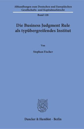 Die Business Judgment Rule als typübergreifendes Institut. von Fischer,  Stephan
