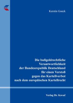 Die bußgeldrechtliche Verantwortlichkeit der Bundesrepublik Deutschland für einen Verstoß gegen das Kartellverbot nach dem europäischen Kartellrecht von Goeck,  Kerstin
