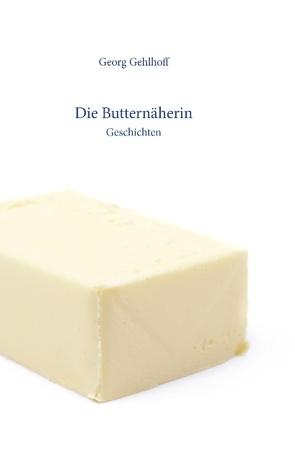 Die Butternäherin von Gehlhoff,  Georg