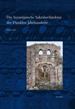 Die byzantinische Sakralarchitektur der Dunklen Jahrhunderte von Feist,  Sabine