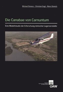 Die Canabae von Carnuntum – Eine Modellstudie der Erforschung römischer Lagervorstädte von Doneus,  Michael, Doneus,  Nives, Grossmann,  Marion, Gugl,  Christian