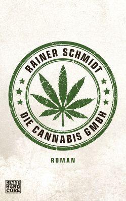 Die Cannabis GmbH von Schmidt,  Rainer