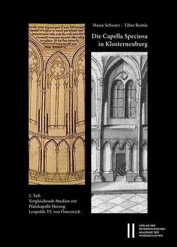 Die Capella Speciosa in Klosterneuburg von Rostás,  Tibor, Schwarz,  Mario