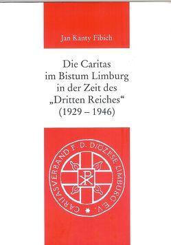 """Die Caritas im Bistum Limburg in der Zeit des """"Dritten REiches"""" (1929-1946) von Fibich,  Jan Kanty"""