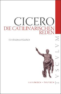 Die Catilinarischen Reden von Cicero,  Marcus Tullius, Fuhrmann,  Manfred