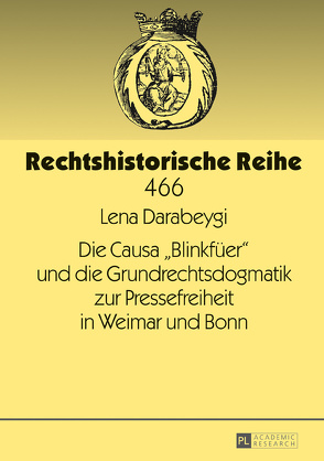 Die Causa «Blinkfüer» und die Grundrechtsdogmatik zur Pressefreiheit in Weimar und Bonn von Darabeygi,  Lena