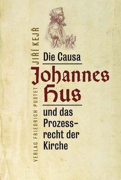 Die Causa Johannes Hus und das Prozessrecht der Kirche von Annuss,  Walter, Kejr,  Jiri