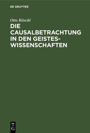 Die Causalbetrachtung [Kausalbetrachtung] in den Geisteswissenschaften von Ritschl,  Otto