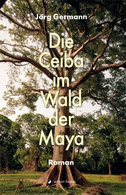 Die Ceiba im Wald der Maya von Germann,  Jörg