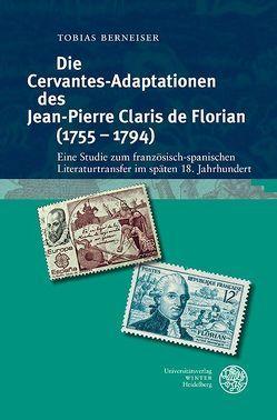 Die Cervantes-Adaptationen des Jean-Pierre Claris de Florian (1755–1794) von Berneiser,  Tobias
