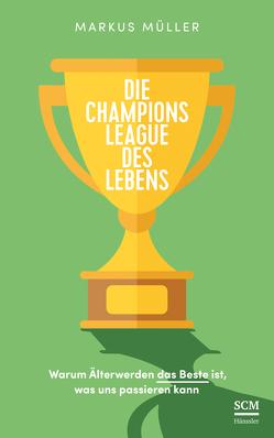 Die Champions League des Lebens von Mueller,  Markus