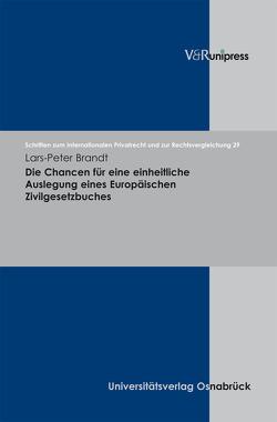 Die Chancen für eine einheitliche Auslegung eines Europäischen Zivilgesetzbuches von Bar,  Christian von, Brandt,  Lars-Peter, Schmidt-Kessel,  Martin, Schulte-Nölke,  Hans