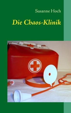 Die Chaos-Klinik von Hoch,  Susanne