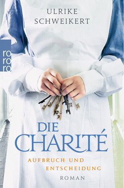 Die Charité. Aufbruch und Entscheidung von Schweikert,  Ulrike