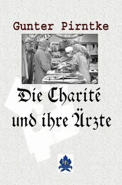 Die Charité und ihre Ärzte von Pirntke,  Gunter