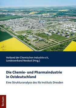 Die Chemie- und Pharmaindustrie in Ostdeutschland von Verband der Chemischen Industrie e.V.,  Landesverband Nordost