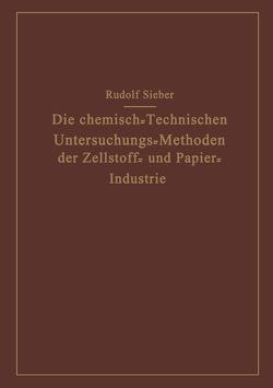 Die Chemisch-Technischen Untersuchungs-Methoden der Zellstoff- und Papier-Industrie von Sieber,  Rudolf