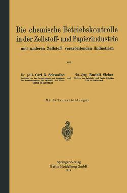 Die chemische Betriebskontrolle in der Zellstoff- und Papierindustrie und anderen Zellstoff verarbeitenden Industrien von Schwalbe,  Carl Gustav, Sieber,  Rudolf