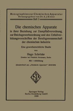 Die chemischen Apparate in ihrer Beziehung zur Dampffaßverordnung, zur Reichsgewerbeordnung und den Unfallverhütungsvorschriften der Berufsgenossenschaft der chemischen Industrie von Schröder,  Hugo