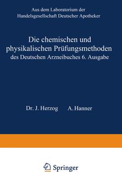 Die chemischen und physikalischen Prüfungsmethoden des Deutschen Arzneibuches 6. Ausgabe von Hanner,  Adolf, Herzog,  Joseph