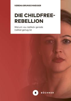 Die Childfree-Rebellion von Brunschweiger,  Verena