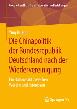 Die Chinapolitik der Bundesrepublik Deutschland nach der Wiedervereinigung von Huang,  Ying