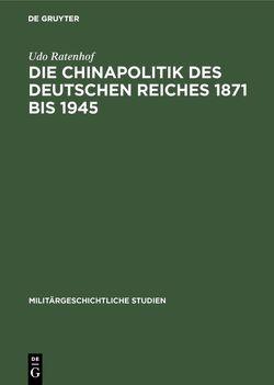 Die Chinapolitik des Deutschen Reiches 1871 bis 1945 von Ratenhof,  Udo