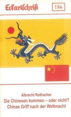 Die Chinesen kommen – oder doch nicht? Chinas Griff nach der Weltmacht von Rothacher,  Albrecht