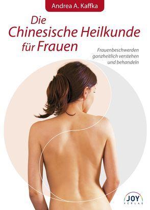 Die Chinesische Heilkunde für Frauen von Kaffka,  Andrea A.