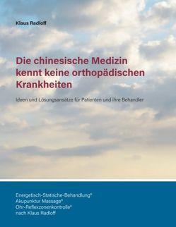 Die chinesische Medizin kennt keine orthopädischen Krankheiten von Radloff,  Klaus, Radloff,  Lehrinstitut
