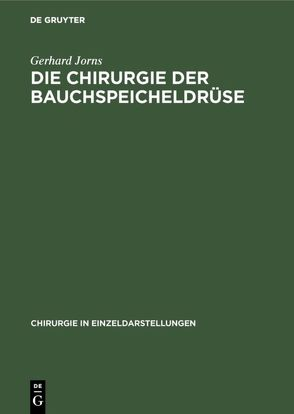 Die Chirurgie der Bauchspeicheldrüse von Gulecke,  N., Jorns,  Gerhard