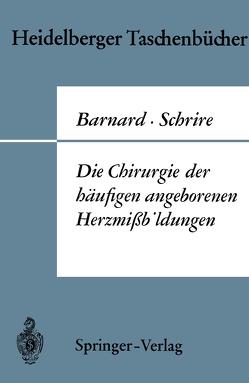 Die Chirurgie der häufigen angeborenen Herzmißbildungen von Barnard,  Christiaan N., Borst,  Hans G., Schrire,  Velva