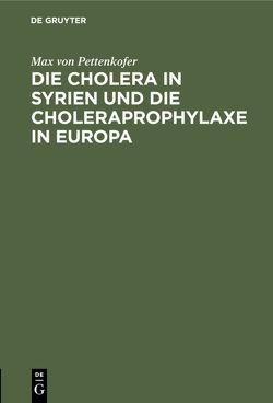Die Cholera in Syrien und die Choleraprophylaxe in Europa von Pettenkofer,  Max von