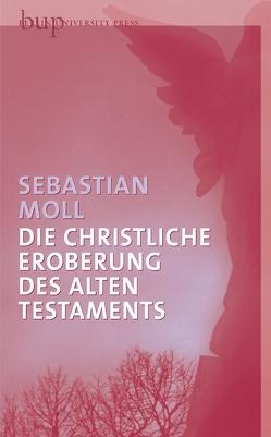 Die christliche Eroberung des Alten Testaments von Moll,  Sebastian