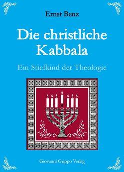 Die christliche Kabbala – Ein Stiefkind der Theologie von Benz,  Ernst, Grippo,  Giovanni