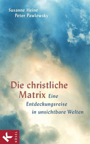 Die christliche Matrix von Heine,  Susanne, Pawlowsky,  Peter