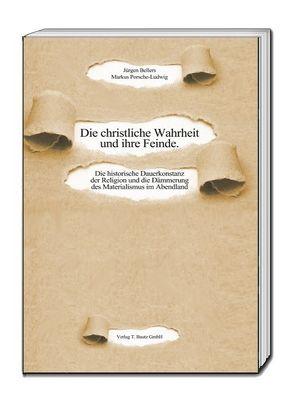 Die christliche Wahrheit und ihre Feinde von Bellers ,  Jürgen, Porsche-Ludwig,  Markus