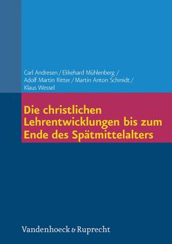 Die christlichen Lehrentwicklungen bis zum Ende des Spätmittelalters von Andresen,  Carl, Mühlenberg,  Ekkehard, Ritter,  Adolf Martin, Schmidt,  Martin Anton, Wessel,  Klaus
