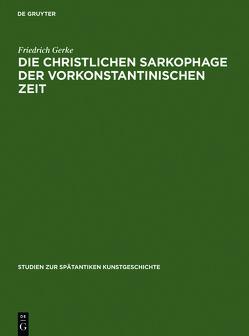 Die christlichen Sarkophage der vorkonstantinischen Zeit von Gerke,  Friedrich